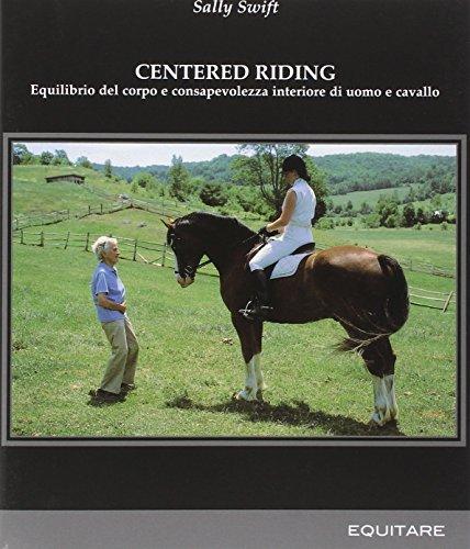 Centred riding. Equilibrio del corpo e consapevolezza interiore di uomo e cavallo (Equitare per studio) por Sally Swift