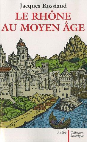 Le Rhône au Moyen Age : Histoire et représentations d'un fleuve européen