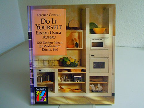 Callwey Creativ: Do it Yourself: Einbau, Umbau, Ausbau. 100 Design-Ideen für Wohnraum, Küche, Bad