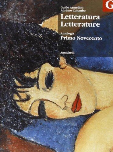 Letteratura letterature. Antologia. Volume G: Primo Novecento. Per le Scuole superiori