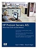 HP Proliant Servers AIS: Official Study Guide and Desk Reference (Hp Professional Books)