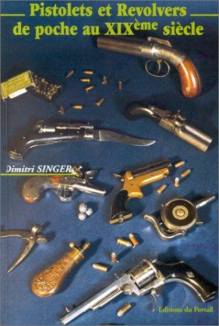Pistolets et Revolvers de Poche au Xixe Siecle par Singer Dimitri