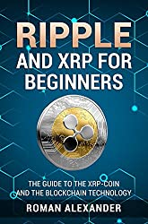 Ripple and XRP for Beginners: The Guide to the XRP-Coin and the Blockchain Technology (Cryptocurrencies Book 2) (English Edition)