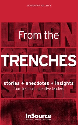 Leadership Vol. 2: From the Trenches. Stories + Anecdotes + Insights from in-house creative leaders.