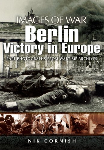 Berlin: Victory in Europe (Images of War) by Nik Cornish (2010-06-15)
