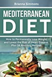 Mediterranean Diet: How to Permanently Lose Weight and Lower the Risk of Heart