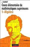 Mathématiques supérieures : cours élémentaire, tome 1 : algèbre
