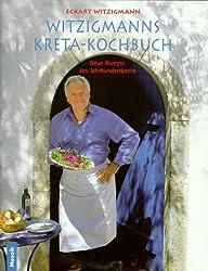 Witzigmanns Kreta-Kochbuch. Neue Rezepte des Jahrhundertkochs