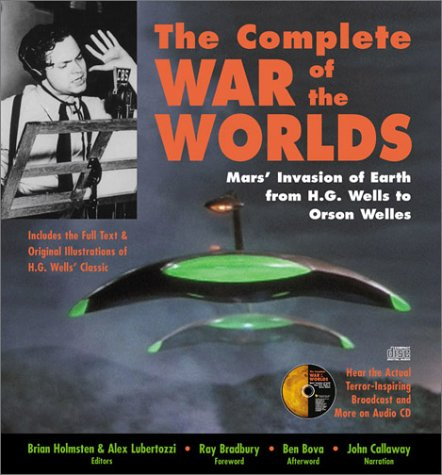 The Complete War of the Worlds: Mars' Invasion of Earth from H. G. Wells to Orson Welles