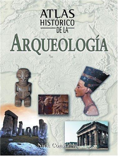 Atlas historico de la arqueologia (Atlas Historicos Series) por Nick Constable