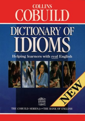 Collins Cobuild - Dictionary of Idioms (Collins Cobuild dictionaries)