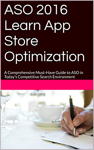 ASO 2018 Learn App Store Optimization: A Comprehensive Must-Have Guide to ASO in Today's Competitive Search Environment (English Edition)