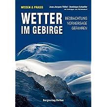 Wetter im Gebirge: Beobachtung · Vorhersage · Gefahren. Mit Beiträgen von Pit Schubert (Wissen & Praxis (Alpine Lehrschriften))