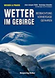 Wetter im Gebirge: Beobachtung · Vorhersage · Gefahren. Mit Beiträgen von Pit Schubert (Wissen & Praxis (Alpine Lehrschriften)) - Jean-Jacques Thillet, Dominique Schueller