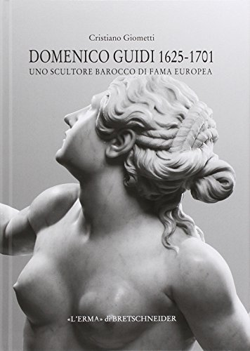 Domenico Guidi 1625-1701. Uno scultore barocco di fama europea (Lermarte) por Cristiano Giometti