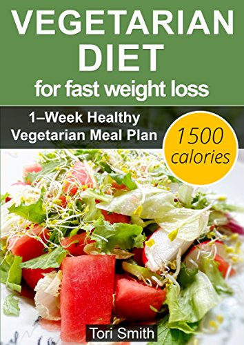 Vegetarian Diet for Fast Weight Loss: 1–Week Healthy Vegetarian Meal Plan  1500 calories