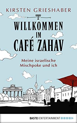 Willkommen im Café Zahav: Meine israelische Mischpoke und ich