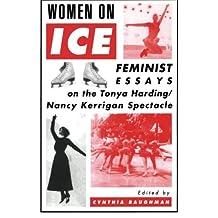 Women on Ice, Feminist Essays on the Tonya Harding/Nancy Kerrigan Spectacle: Feminist Responses to the Tonya Harding/Nancy Kerrigan Spectacle