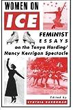 Geschenkideen Women on Ice, Feminist Essays on the Tonya Harding/Nancy Kerrigan Spectacle: Feminist Responses to the Tonya Harding/Nancy Kerrigan Spectacle