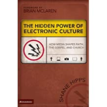 The Hidden Power of Electronic Culture: How Media Shapes Faith, the Gospel, and Church (Emergent YS)