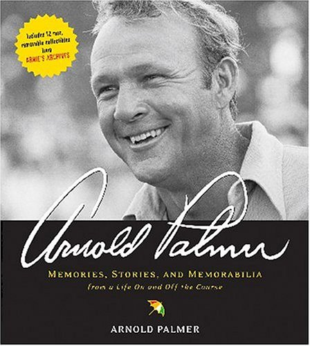 Arnold Palmer: Memories, Stories, and Memorabilia from a Life on and off the Course por Arnold Palmer