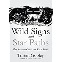 Wild Signs and Star Paths: 'A beautifully written almanac of tricks and tips that we've lost along the way' Observer (English Edition)