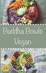 Buddha Bowls Vegan: Das Superfood aus der Schüssel (Rezepte für Super Bowls, Breakfast Bowls und Express Bowls)