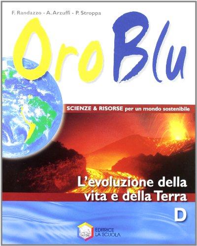Oro blu. Tomo D: L'evoluzione della vita e della terra. Per la Scuola media. Con espansione online