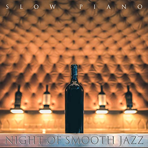 Night of Smooth Jazz: Slow Piano - Restaurant, Cafe Bar, Relaxing Background Music