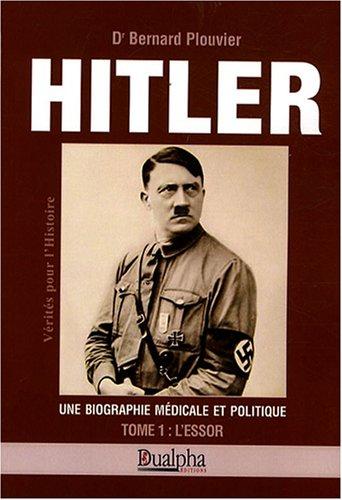 Hitler, une biographie médicale et politique : Tome 1, L'essor