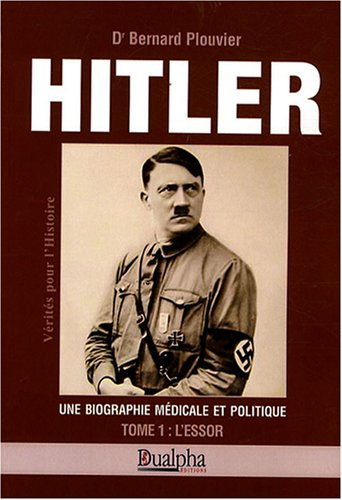 Hitler, une biographie mdicale et politique : Tome 1, L'essor