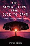 THE SEVEN STEPS FROM DUSK TO DAWN: JourneyTowards Enlightenment