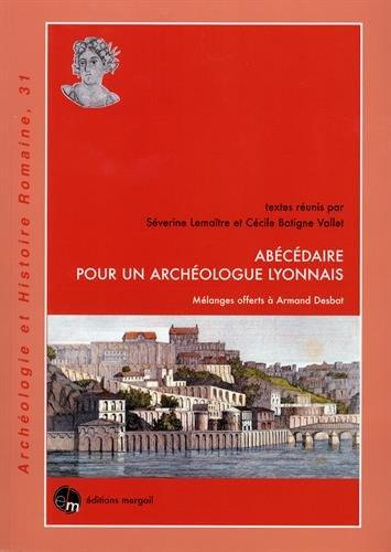 Abécédaire pour un archéologue lyonnais : Mélanges offerts à Armand Desbat