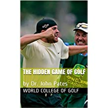 The Hidden Game of Golf: by Dr. John Pates (English Edition)