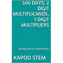500 Multiplication Worksheets with 2-Digit Multiplicands, 1-Digit Multipliers: Math Practice Workbook (500 Days Math Multiplication Series) (English Edition)