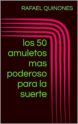 los 50 amuletos mas poderoso para la buena suerte: los 50 amuletos mas poderoso para la buena suerte