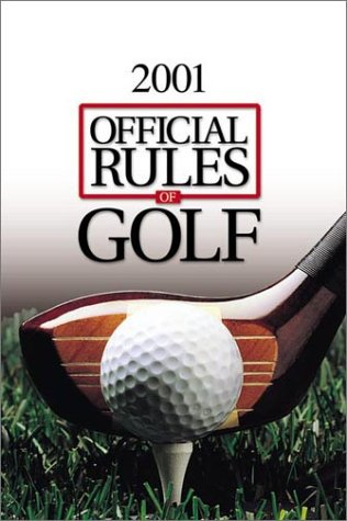 Rules of Golf 2000-2001: As Approved by the United States Golf Association and the Royal and Ancient Golf Club of St. Andrews, Scotland Effective January 1, 2000 (Official Rules of Golf)
