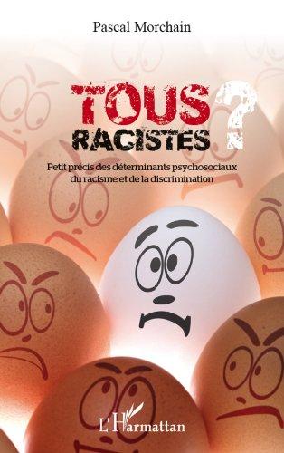 Tous racistes ?: Petit précis des déterminants psychosociaux du racisme et de la discrimination
