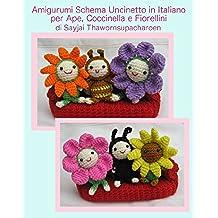 Amigurumi Schema Uncinetto in Italiano per Ape, Coccinella e Fiorellini (Facili Schemi per Bamboline all'Uncinetto Vol. 4)