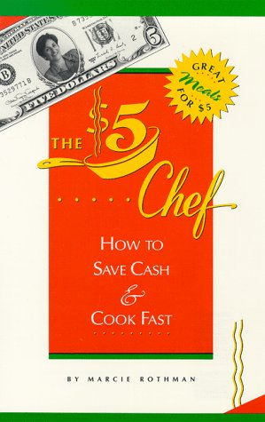 The 5 Dollar Chef: How to Save Cash and Cook Fast