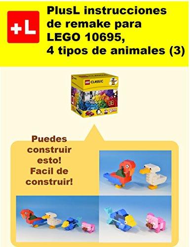 PlusL instrucciones de remake para LEGO 10695,4 tipos de animales (3): Usted puede construir 4 tipos de animales (3) de sus propios ladrillos por PlusL