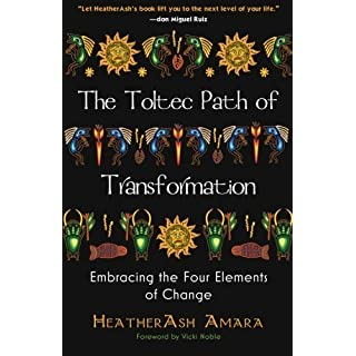 The Toltec Path of Transformation: Embracing the Four Elements of Change by Heather Ash Amara (2012-10-01)