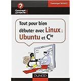 Tout pour bien débuter avec Linux : Ubuntu et Cie de Dominique Maniez ( 7 avril 2010 )