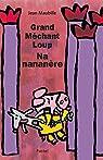 Grand Méchant Loup Nananère par Jean