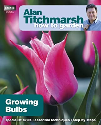 Alan Titchmarsh How to Garden: Growing Bulbs by BBC Books