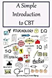 A Simple Introduction to CBT: What CBT Is and How CBT Works, with Explanations about What Happens in a CBT Session. Additional CBT Worksheets, and Advice about Key CBT Ideas Included. (Choose to Know)
