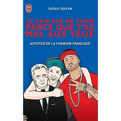 Je vais pas me taire parce que t'as mal aux yeux: Autopsie de la chanson française (DOCUMENTS t. 10956)