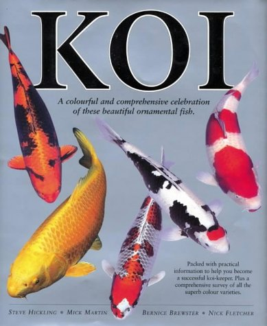 Koi: A Colourful and Comprehensive Celebration of These Beautiful Ornamental Fish -