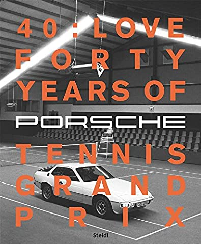 40 : love : Forty years of the Porsche tennis