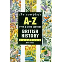 Complete A-Z 19th & 20th Century British History Handbook